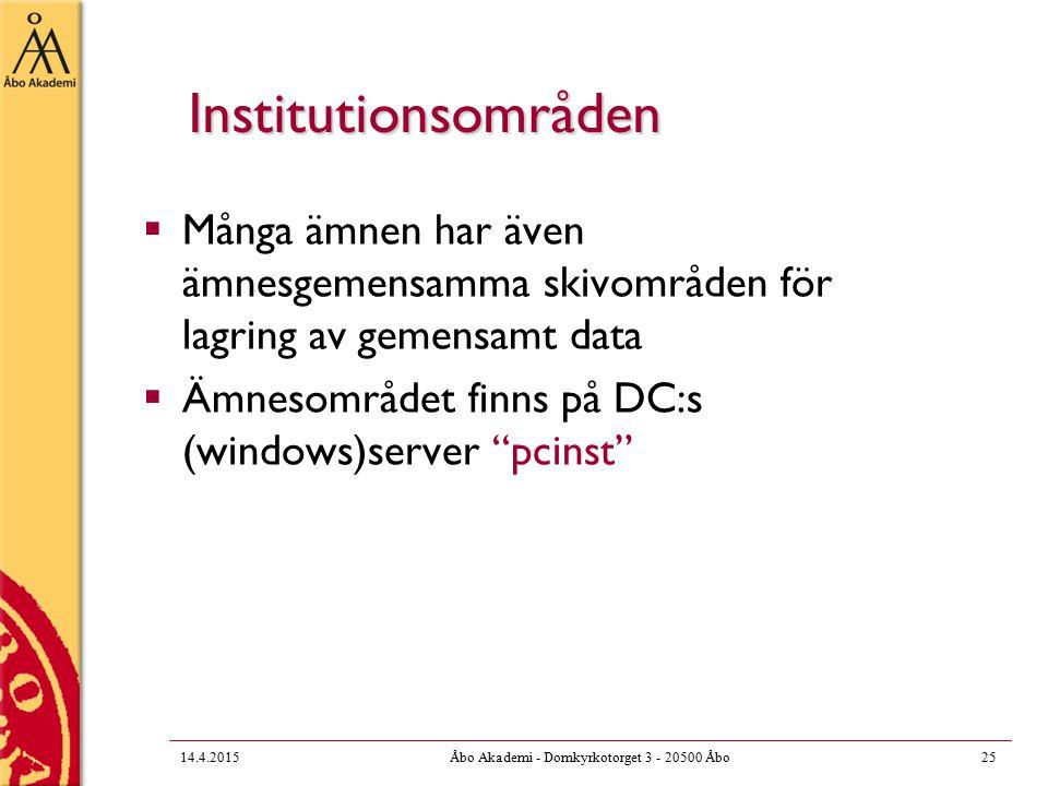 Institutionsområden  Många ämnen har även ämnesgemensamma skivområden för lagring av gemensamt data  Ämnesområdet finns på DC:s (windows)server pcinst 14.4.201525Åbo Akademi - Domkyrkotorget 3 - 20500 Åbo
