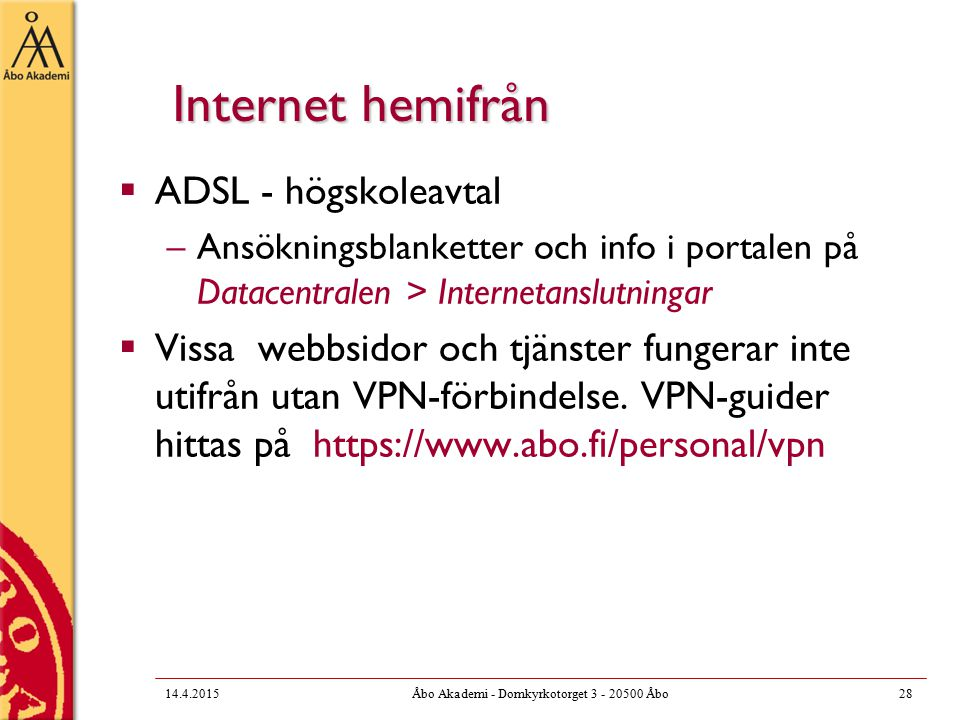 Internet hemifrån  ADSL - högskoleavtal –Ansökningsblanketter och info i portalen på Datacentralen > Internetanslutningar  Vissa webbsidor och tjänster fungerar inte utifrån utan VPN-förbindelse.