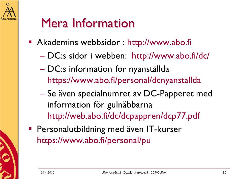 Mera Information  Akademins webbsidor : http://www.abo.fi –DC:s sidor i webben: http://www.abo.fi/dc/ –DC:s information för nyanställda https://www.abo.fi/personal/dcnyanstallda –Se även specialnumret av DC-Papperet med information för gulnäbbarna http://web.abo.fi/dc/dcpappren/dcp77.pdf  Personalutbildning med även IT-kurser https://www.abo.fi/personal/pu 14.4.201530Åbo Akademi - Domkyrkotorget 3 - 20500 Åbo