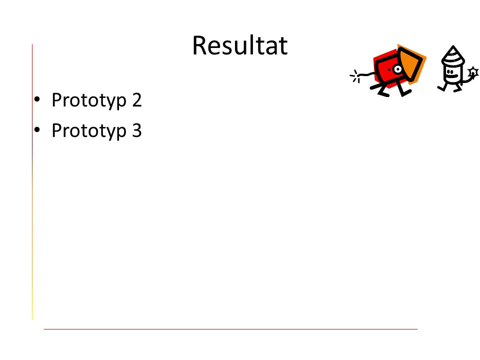 Resultat Prototyp 2 Prototyp 3