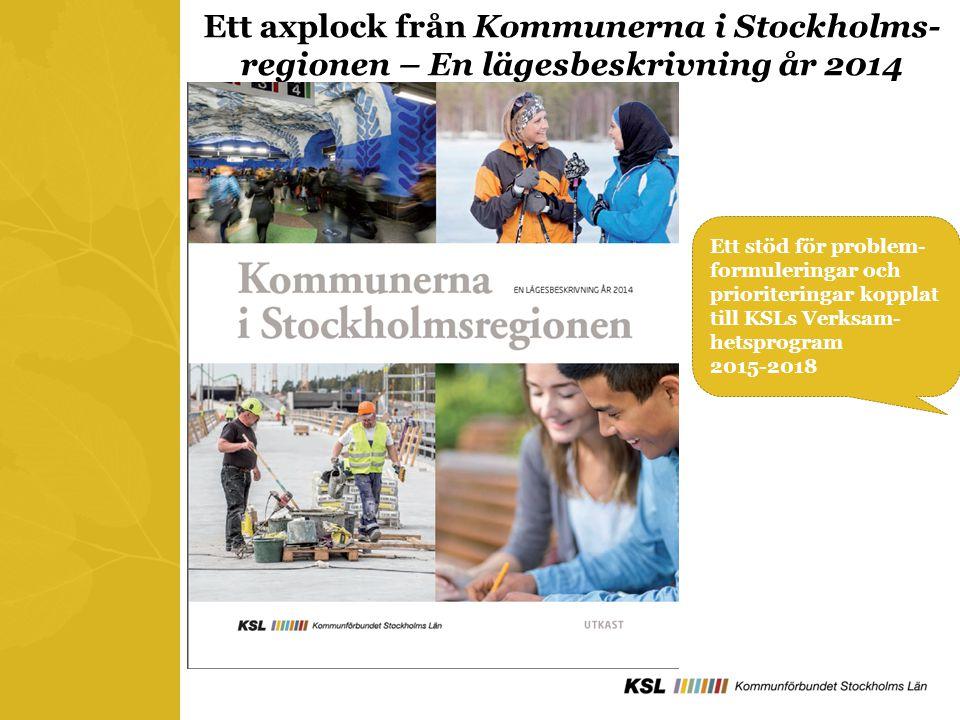 Ett axplock från Kommunerna i Stockholms- regionen – En lägesbeskrivning år 2014 Ett stöd för problem- formuleringar och prioriteringar kopplat till KSLs Verksam- hetsprogram 2015-2018