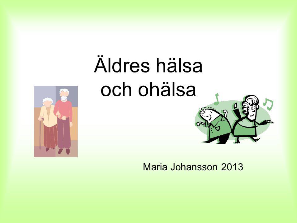 Äldres hälsa och ohälsa Maria Johansson 2013