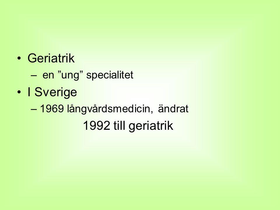 """Geriatrik – en """"ung"""" specialitet I Sverige –1969 långvårdsmedicin, ändrat 1992 till geriatrik"""