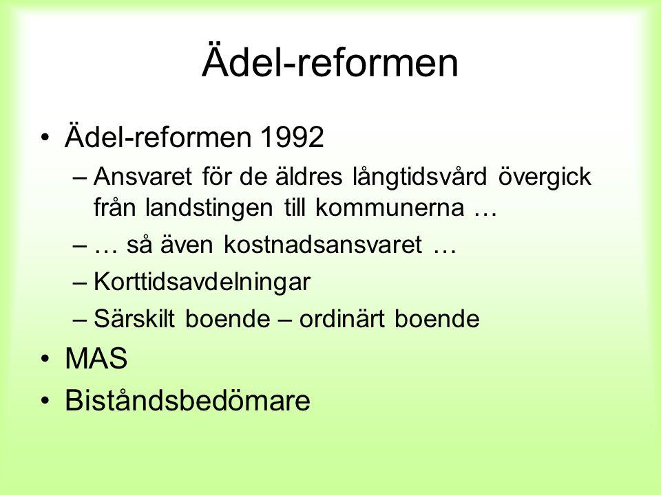 Ädel-reformen Ädel-reformen 1992 –Ansvaret för de äldres långtidsvård övergick från landstingen till kommunerna … –… så även kostnadsansvaret … –Kortt
