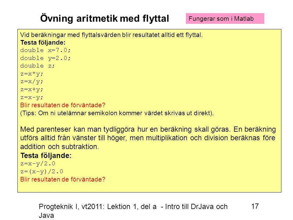 Progteknik I, vt2011: Lektion 1, del a - Intro till DrJava och Java 17 Vid beräkningar med flyttalsvärden blir resultatet alltid ett flyttal.