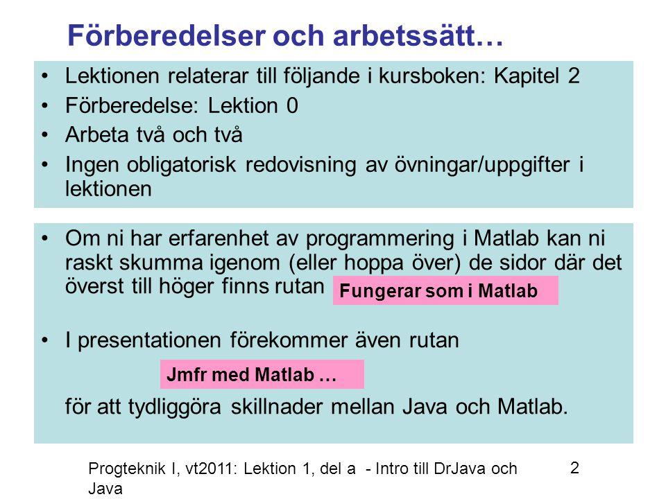 Progteknik I, vt2011: Lektion 1, del a - Intro till DrJava och Java 3 Java är ett väldigt strikt språk vid en jämförelse med Matlab.