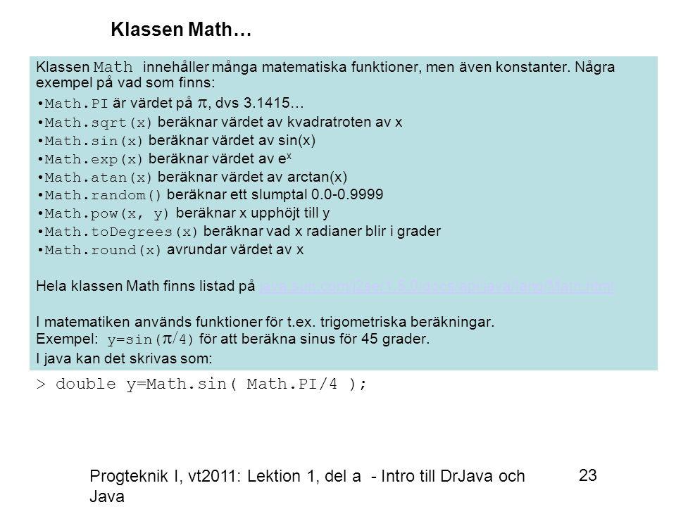 Progteknik I, vt2011: Lektion 1, del a - Intro till DrJava och Java 23 Klassen Math innehåller många matematiska funktioner, men även konstanter.