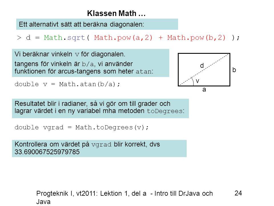 Progteknik I, vt2011: Lektion 1, del a - Intro till DrJava och Java 24 Vi beräknar vinkeln v för diagonalen.