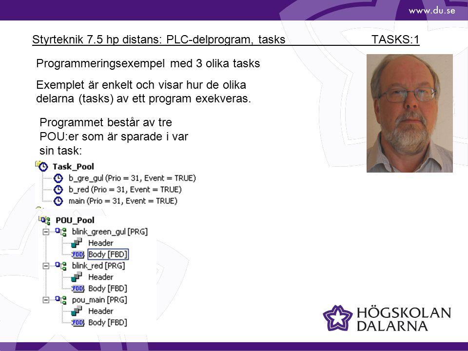 Styrteknik 7.5 hp distans: PLC-delprogram, tasks TASKS:1 Programmeringsexempel med 3 olika tasks Exemplet är enkelt och visar hur de olika delarna (ta