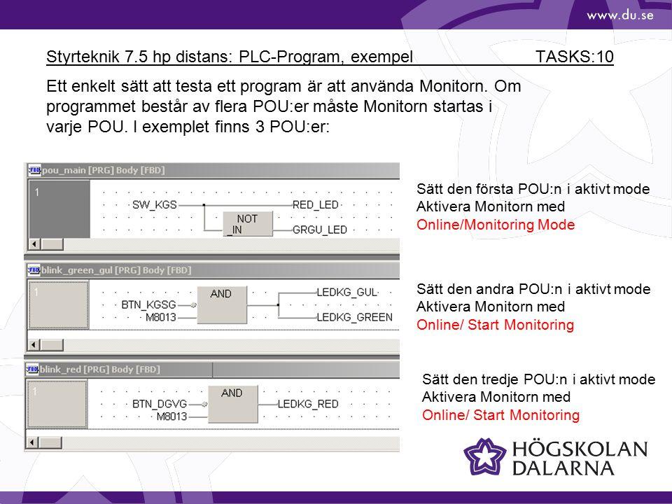 Styrteknik 7.5 hp distans: PLC-Program, exempel TASKS:10 Ett enkelt sätt att testa ett program är att använda Monitorn. Om programmet består av flera