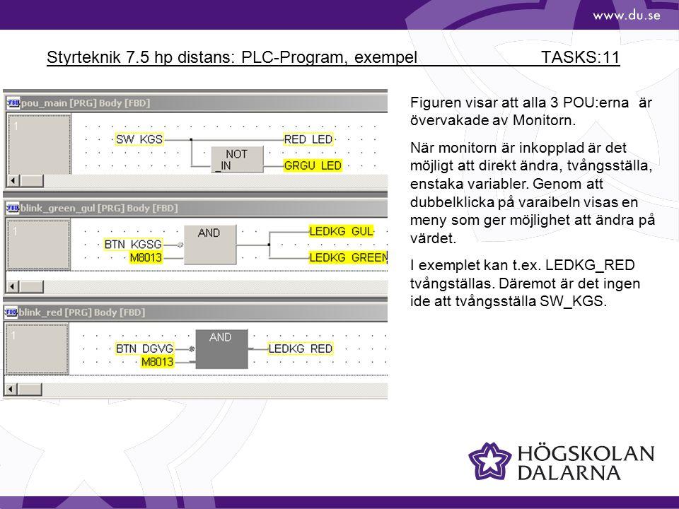 Styrteknik 7.5 hp distans: PLC-Program, exempel TASKS:11 Figuren visar att alla 3 POU:erna är övervakade av Monitorn. När monitorn är inkopplad är det