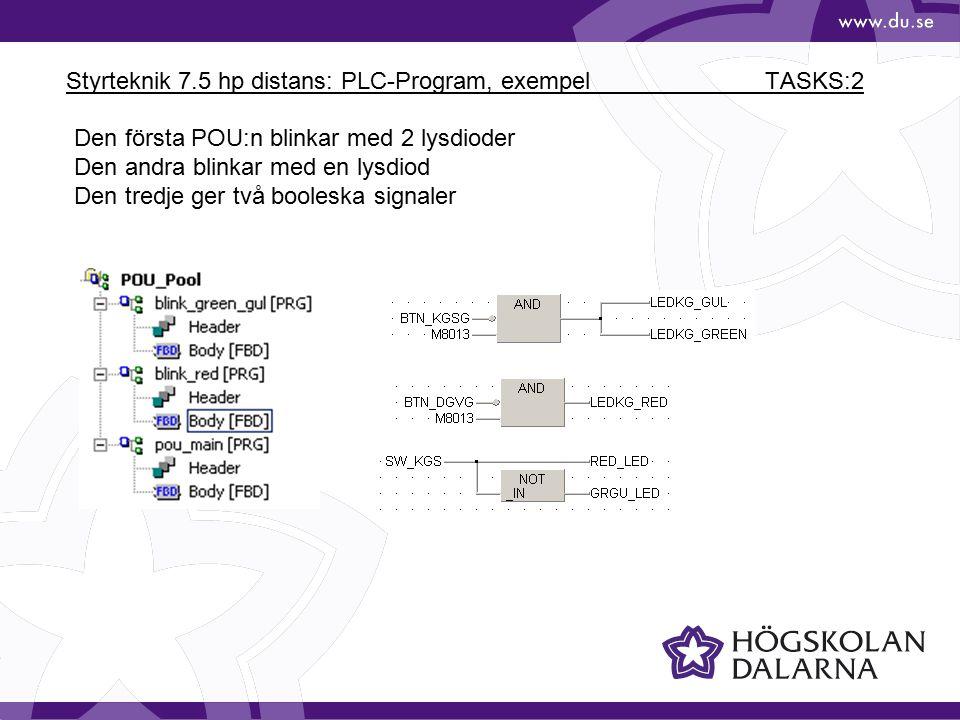 Styrteknik 7.5 hp distans: PLC-Program, exempel TASKS:2 Den första POU:n blinkar med 2 lysdioder Den andra blinkar med en lysdiod Den tredje ger två b
