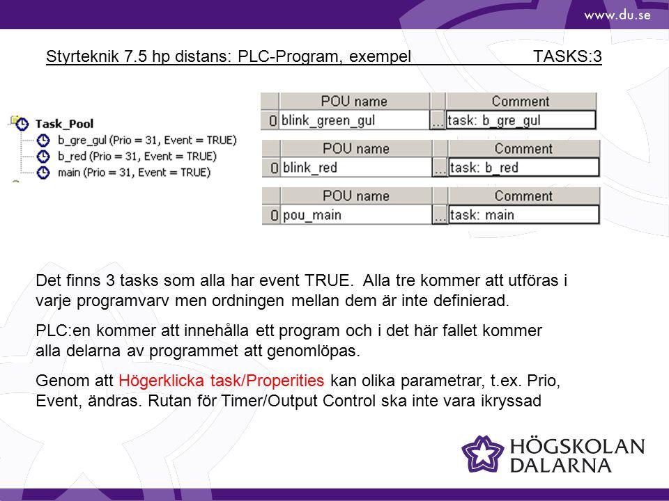Styrteknik 7.5 hp distans: PLC-Program, exempel TASKS:3 Det finns 3 tasks som alla har event TRUE. Alla tre kommer att utföras i varje programvarv men