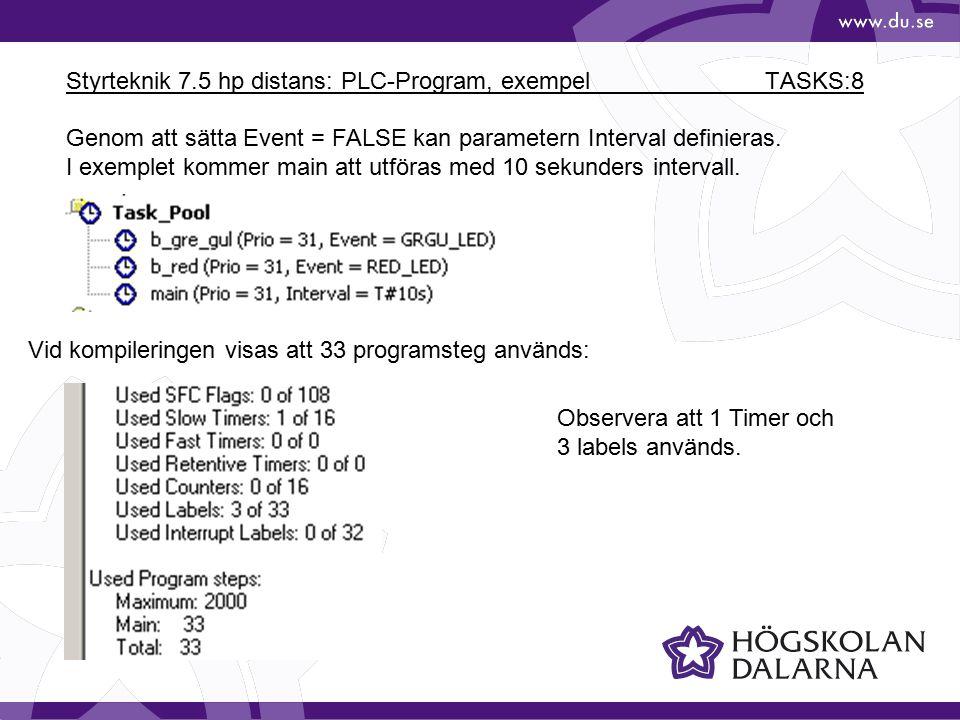 Styrteknik 7.5 hp distans: PLC-Program, exempel TASKS:8 Genom att sätta Event = FALSE kan parametern Interval definieras. I exemplet kommer main att u
