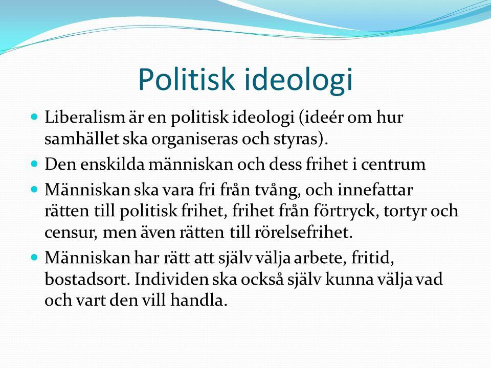 Politisk ideologi Liberalism är en politisk ideologi (ideér om hur samhället ska organiseras och styras). Den enskilda människan och dess frihet i cen