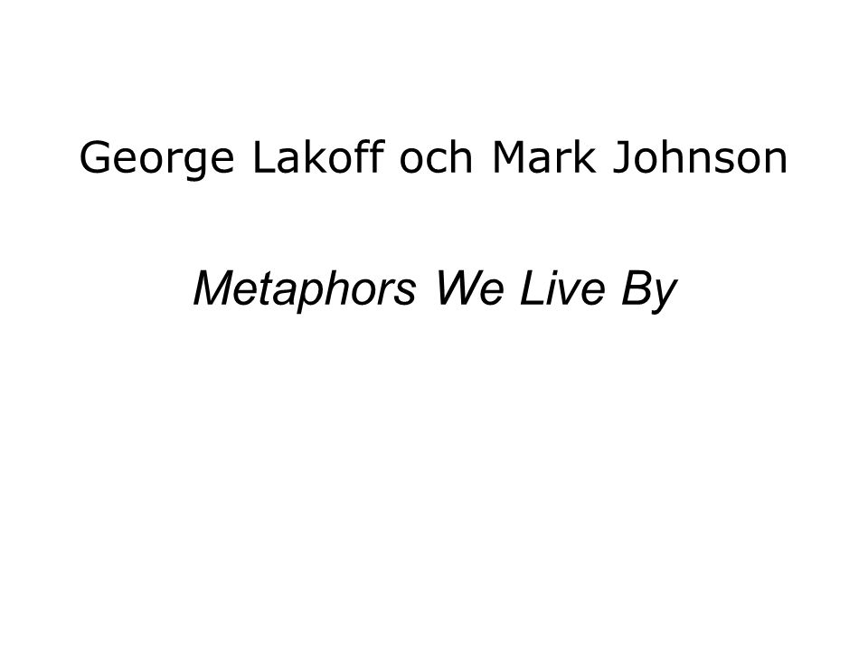 George Lakoff och Mark Johnson Metaphors We Live By