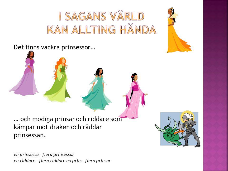 Det finns vackra prinsessor… … och modiga prinsar och riddare som kämpar mot draken och räddar prinsessan.