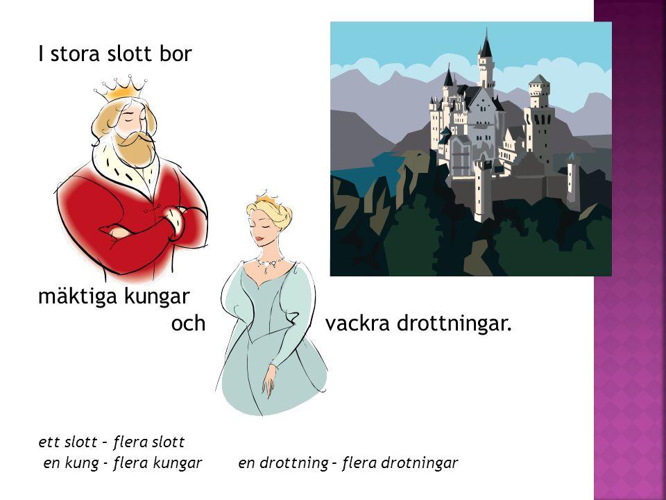 I stora slott bor mäktiga kungar och vackra drottningar.