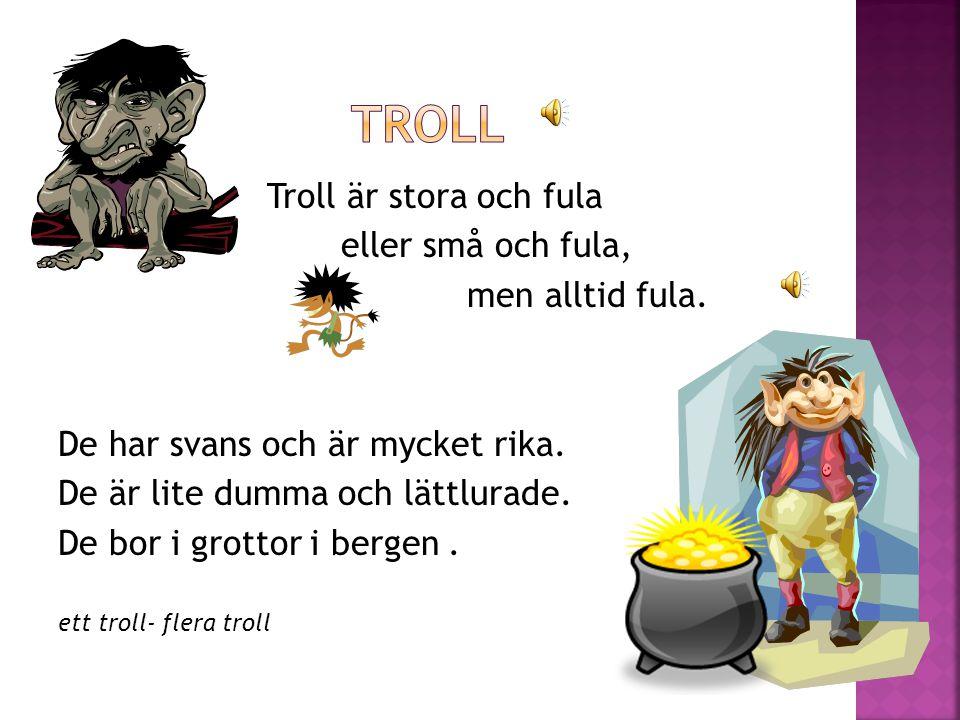 Troll är stora och fula eller små och fula, men alltid fula.