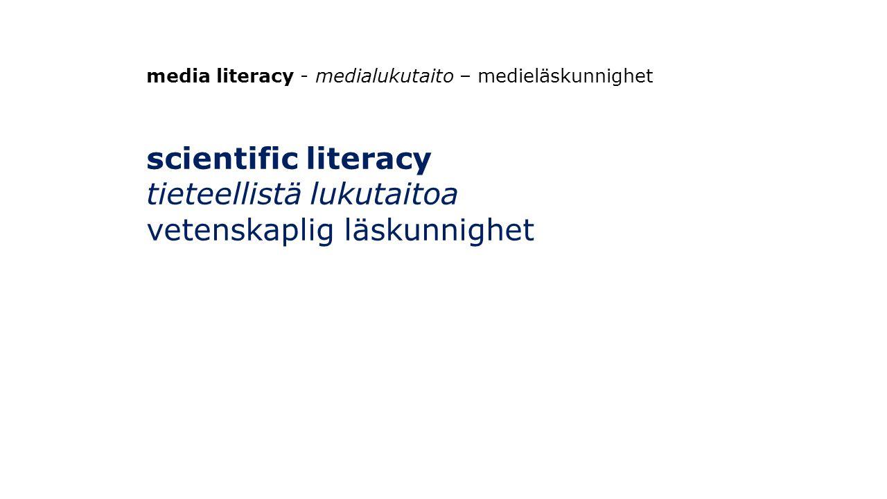 media literacy - medialukutaito – medieläskunnighet scientific literacy tieteellistä lukutaitoa vetenskaplig läskunnighet