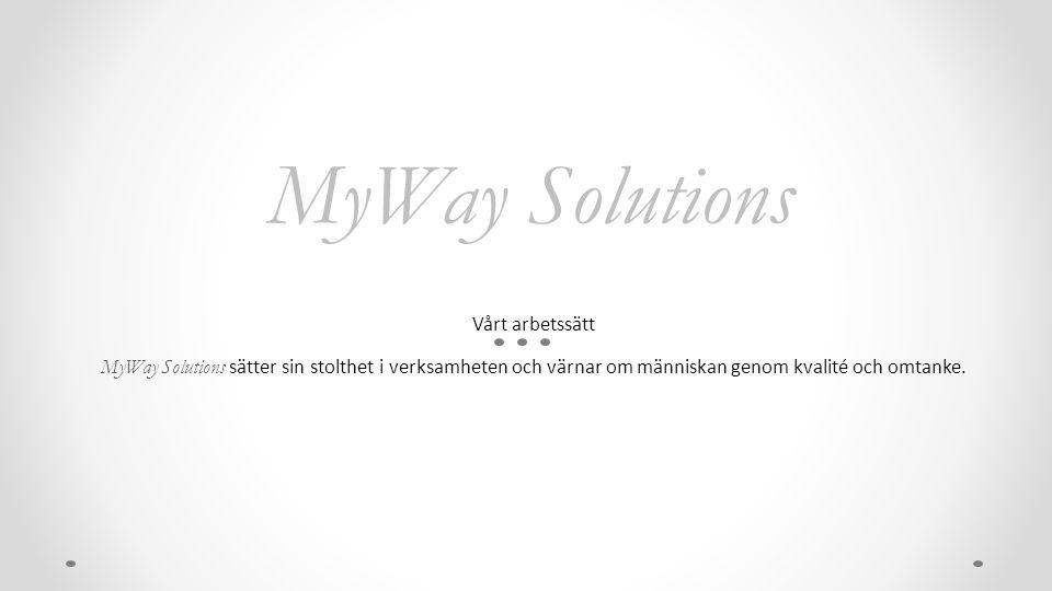 MyWay Solutions Vårt arbetssätt MyWay Solutions sätter sin stolthet i verksamheten och värnar om människan genom kvalité och omtanke.