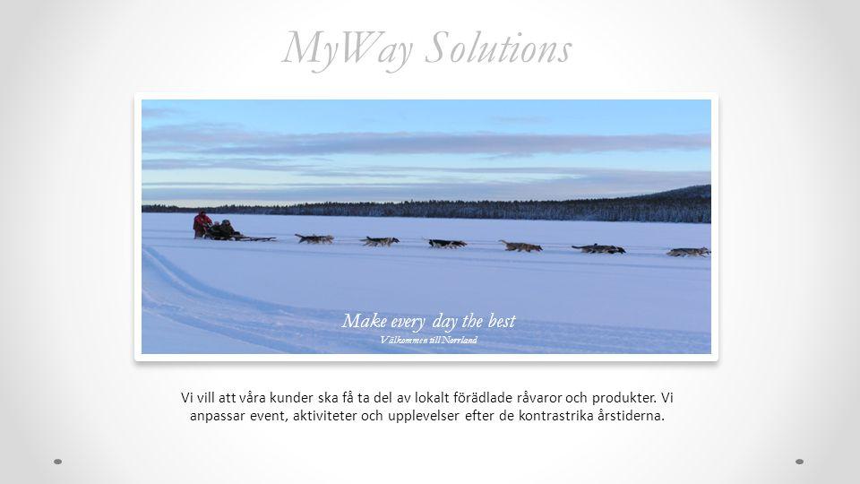 MyWay Solutions Vi vill att våra kunder ska få ta del av lokalt förädlade råvaror och produkter. Vi anpassar event, aktiviteter och upplevelser efter