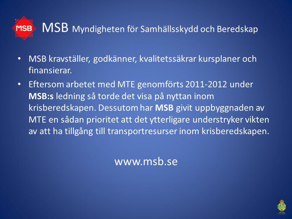 MSB Myndigheten för Samhällsskydd och Beredskap MSB kravställer, godkänner, kvalitetssäkrar kursplaner och finansierar. Eftersom arbetet med MTE genom