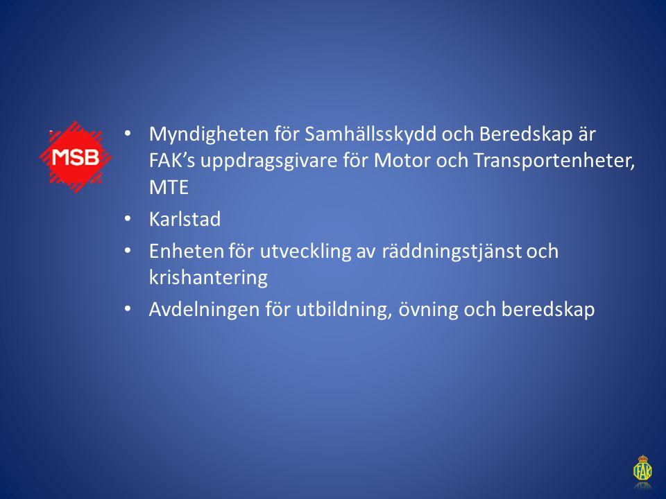 Myndigheten för Samhällsskydd och Beredskap är FAK's uppdragsgivare för Motor och Transportenheter, MTE Karlstad Enheten för utveckling av räddningstj