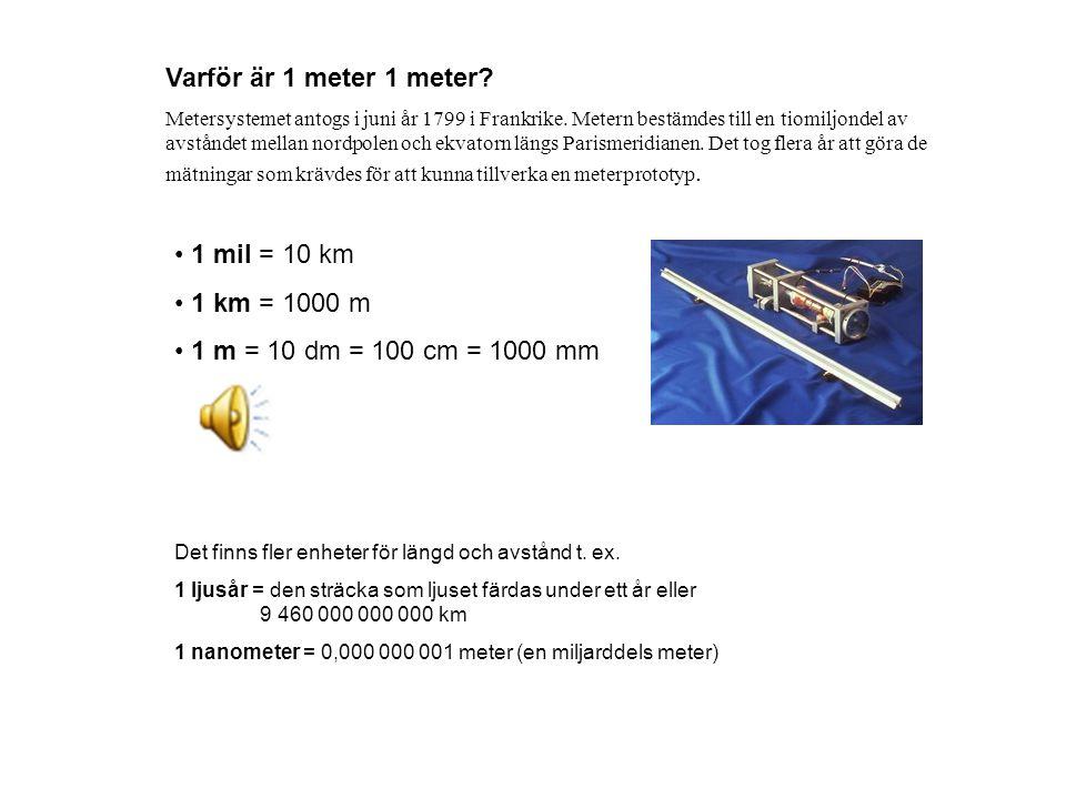 Varför är 1 meter 1 meter? Metersystemet antogs i juni år 1799 i Frankrike. Metern bestämdes till en tiomiljondel av avståndet mellan nordpolen och ek