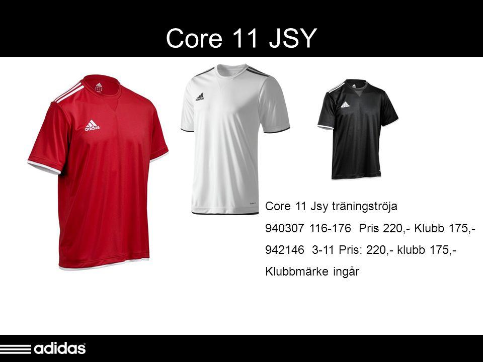 Core 11 JSY Core 11 Jsy träningströja 940307 116-176 Pris 220,- Klubb 175,- 942146 3-11 Pris: 220,- klubb 175,- Klubbmärke ingår