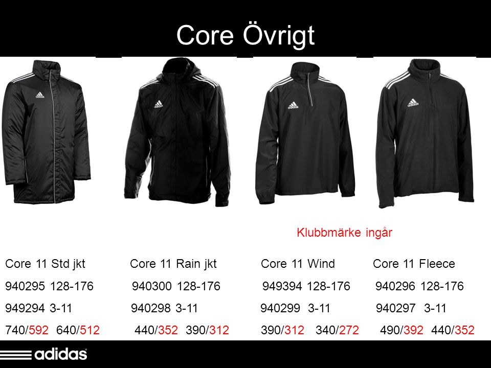 Core Övrigt Core 11 Std jkt Core 11 Rain jkt Core 11 Wind Core 11 Fleece 940295 128-176 940300 128-176 949394 128-176 940296 128-176 949294 3-11 94029