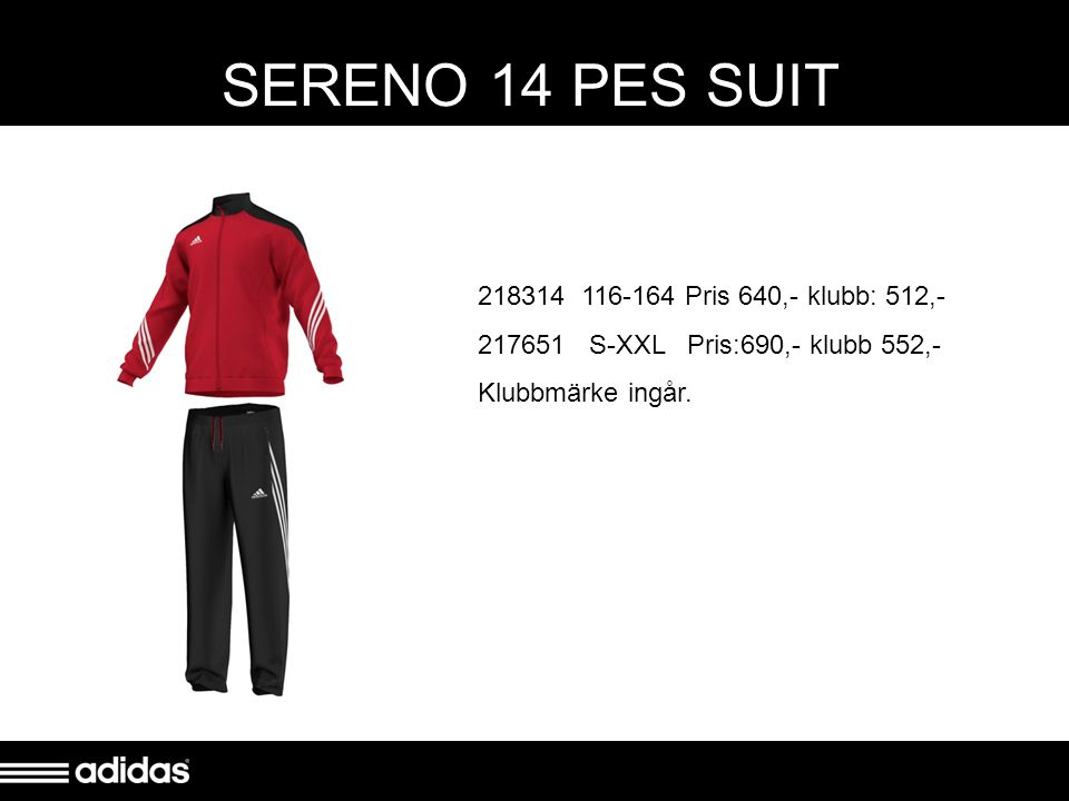SERENO 14 SWT SUIT Sereno 14 Sweat Suit 218316 116-164 Pris: 640,- klubb 512,- 267698 S-XXL Pris: 690,- klubb 552,- Klubbmärke ingår.
