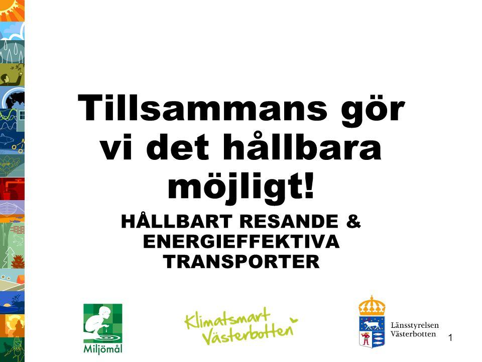 1 Tillsammans gör vi det hållbara möjligt! HÅLLBART RESANDE & ENERGIEFFEKTIVA TRANSPORTER