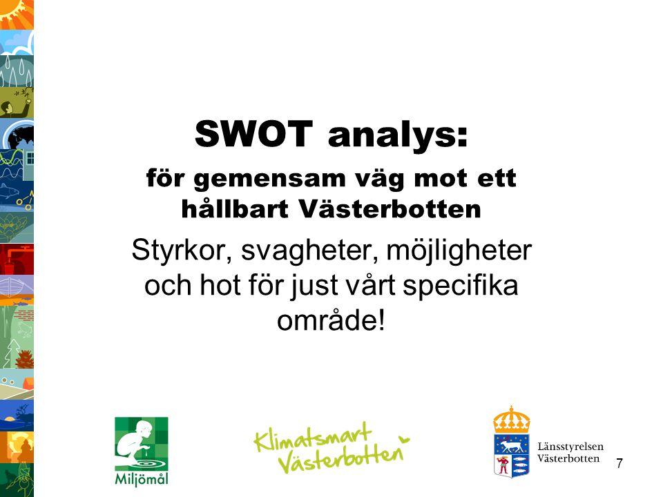 7 SWOT analys: för gemensam väg mot ett hållbart Västerbotten Styrkor, svagheter, möjligheter och hot för just vårt specifika område!
