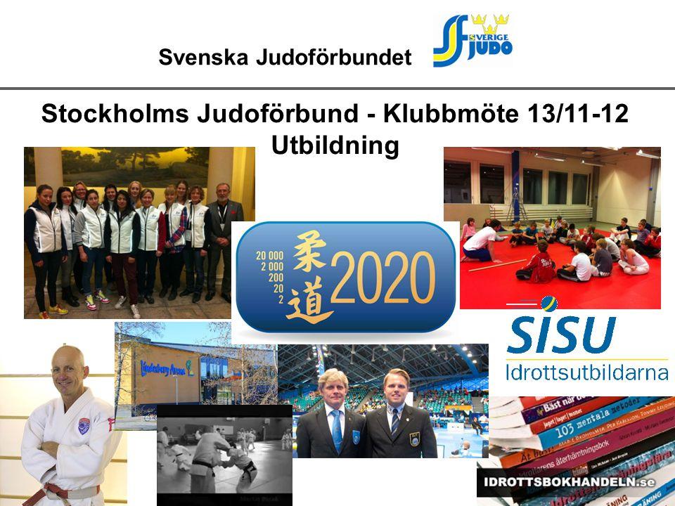 Svenska Judoförbundet Stockholms Judoförbund - Klubbmöte 13/11-12 Utbildning