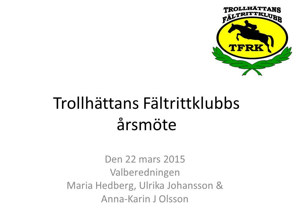 Trollhättans Fältrittklubbs årsmöte Den 22 mars 2015 Valberedningen Maria Hedberg, Ulrika Johansson & Anna-Karin J Olsson