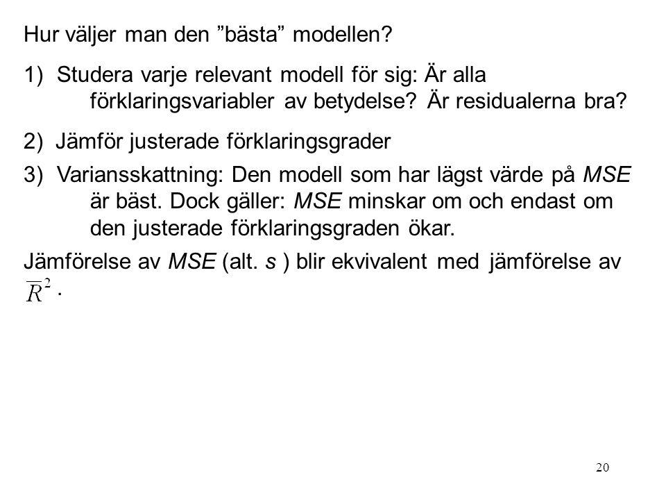 """20 Hur väljer man den """"bästa"""" modellen? 1)Studera varje relevant modell för sig: Är alla förklaringsvariabler av betydelse? Är residualerna bra? 2) Jä"""