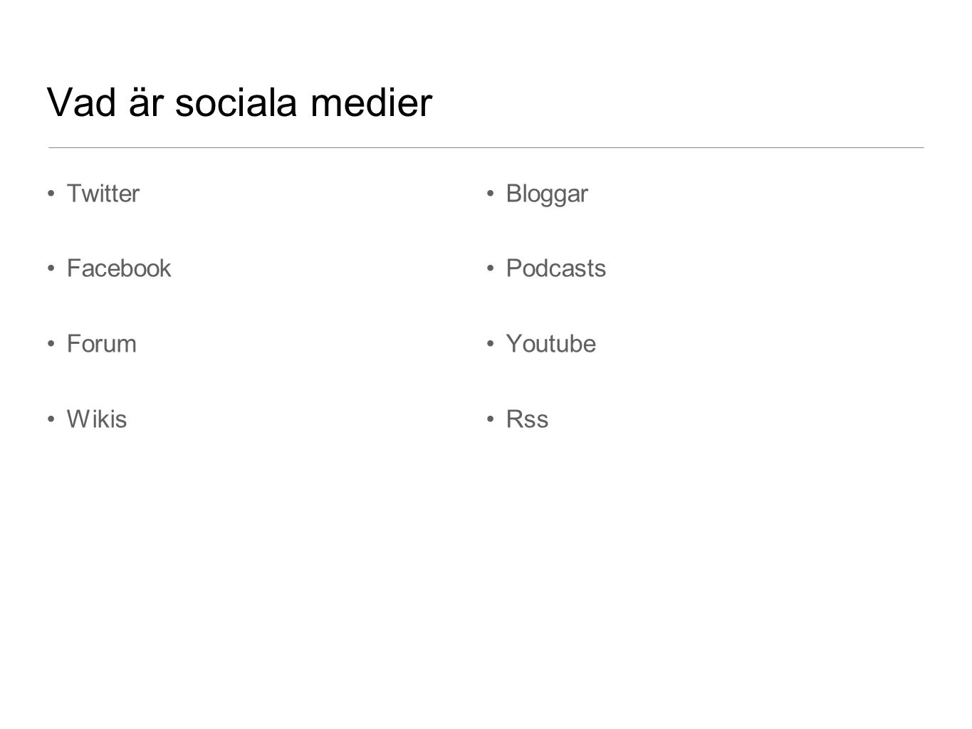 Vad är sociala medier Twitter Facebook Forum Wikis Bloggar Podcasts Youtube Rss