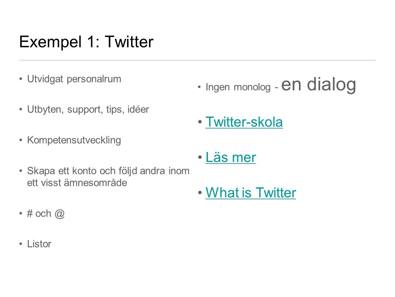 Exempel 1: Twitter Utvidgat personalrum Utbyten, support, tips, idéer Kompetensutveckling Skapa ett konto och följd andra inom ett visst ämnesområde #