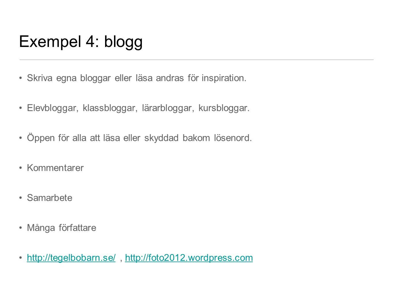 Exempel 4: blogg Skriva egna bloggar eller läsa andras för inspiration. Elevbloggar, klassbloggar, lärarbloggar, kursbloggar. Öppen för alla att läsa