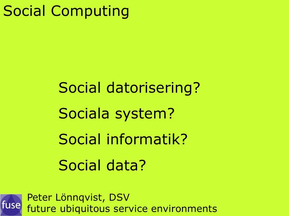 Social Computing Social datorisering. Sociala system.