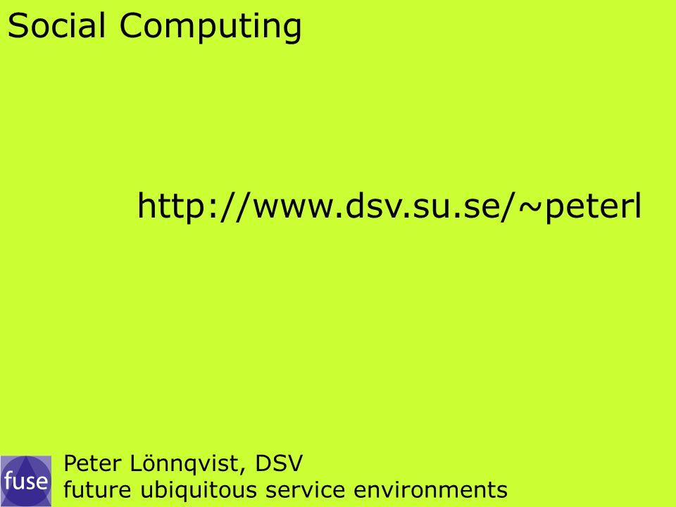 Social Computing http://www.dsv.su.se/~peterl Peter Lönnqvist, DSV future ubiquitous service environments