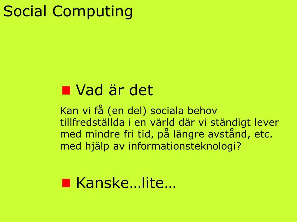 Social Computing Vad är det Kan vi få (en del) sociala behov tillfredställda i en värld där vi ständigt lever med mindre fri tid, på längre avstånd, etc.