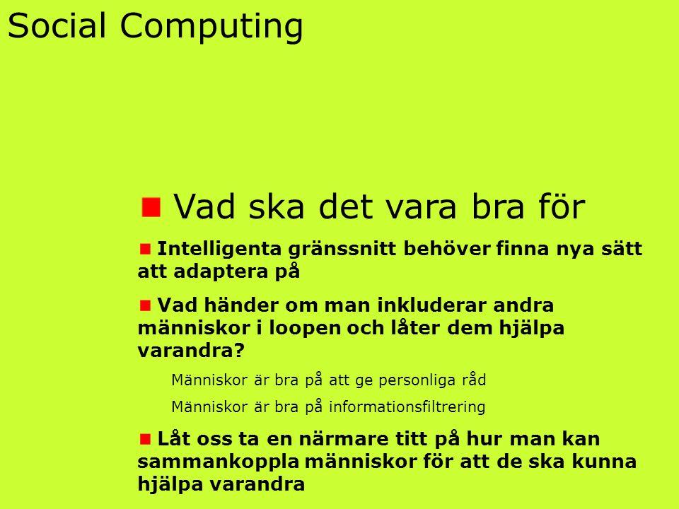 Social Computing Vad ska det vara bra för Intelligenta gränssnitt behöver finna nya sätt att adaptera på Vad händer om man inkluderar andra människor i loopen och låter dem hjälpa varandra.