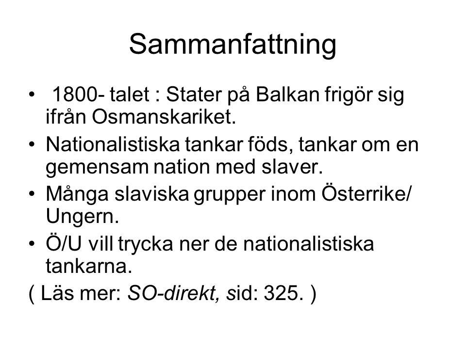 Sammanfattning 1800- talet : Stater på Balkan frigör sig ifrån Osmanskariket. Nationalistiska tankar föds, tankar om en gemensam nation med slaver. Må