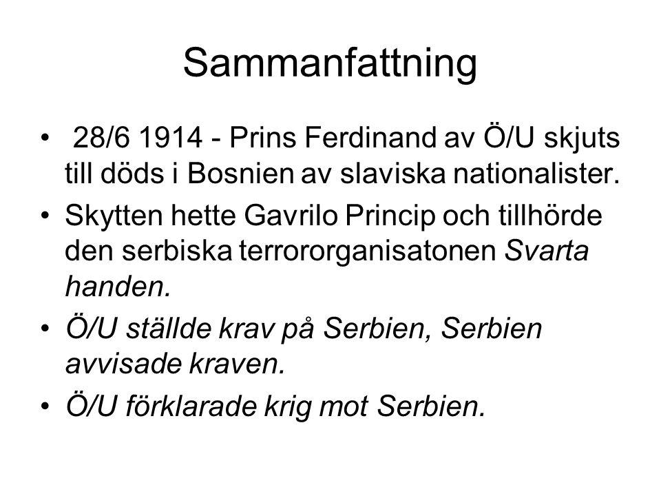 Sammanfattning 28/6 1914 - Prins Ferdinand av Ö/U skjuts till döds i Bosnien av slaviska nationalister. Skytten hette Gavrilo Princip och tillhörde de