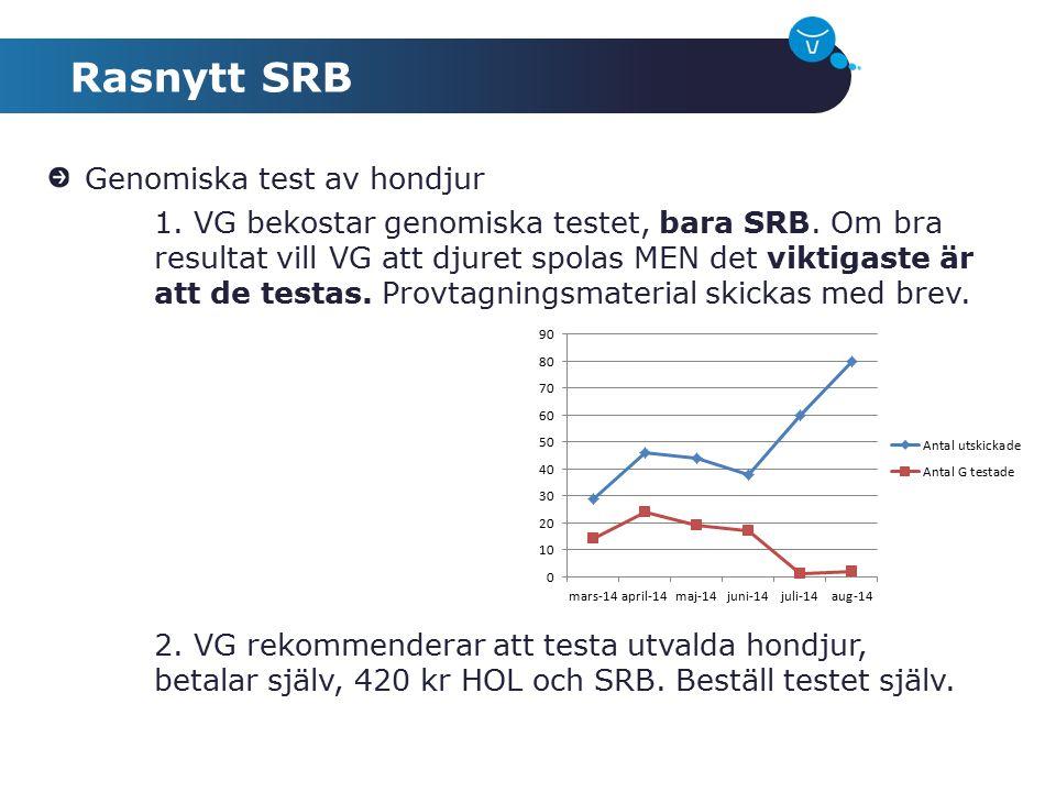 Genomiska test av hondjur 1. VG bekostar genomiska testet, bara SRB. Om bra resultat vill VG att djuret spolas MEN det viktigaste är att de testas. Pr