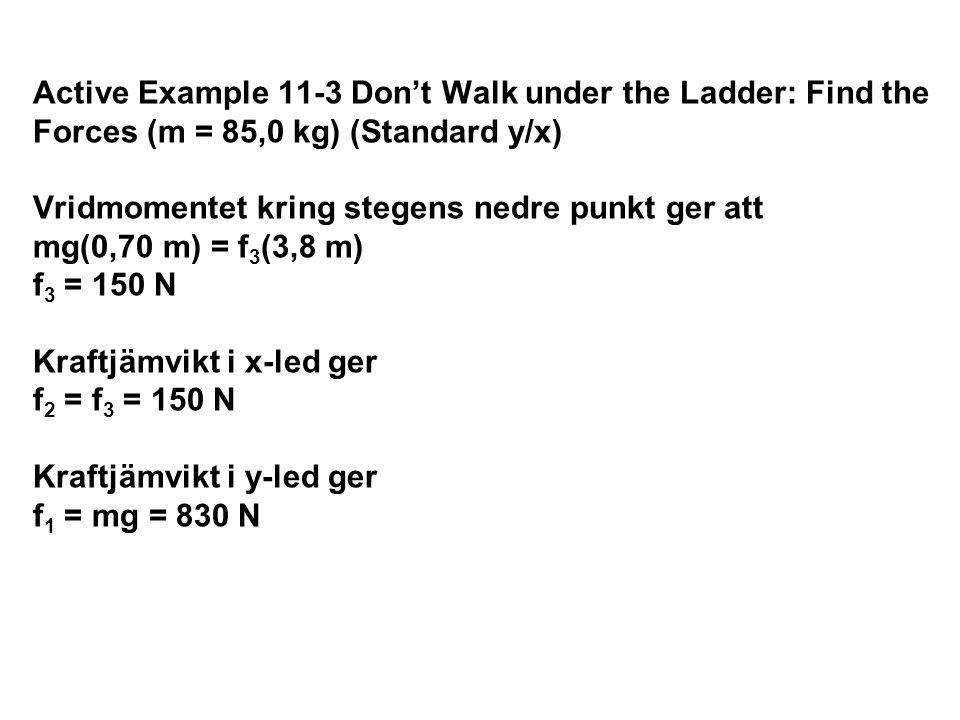 Active Example 11-3 Don't Walk under the Ladder: Find the Forces (m = 85,0 kg) (Standard y/x) Vridmomentet kring stegens nedre punkt ger att mg(0,70 m