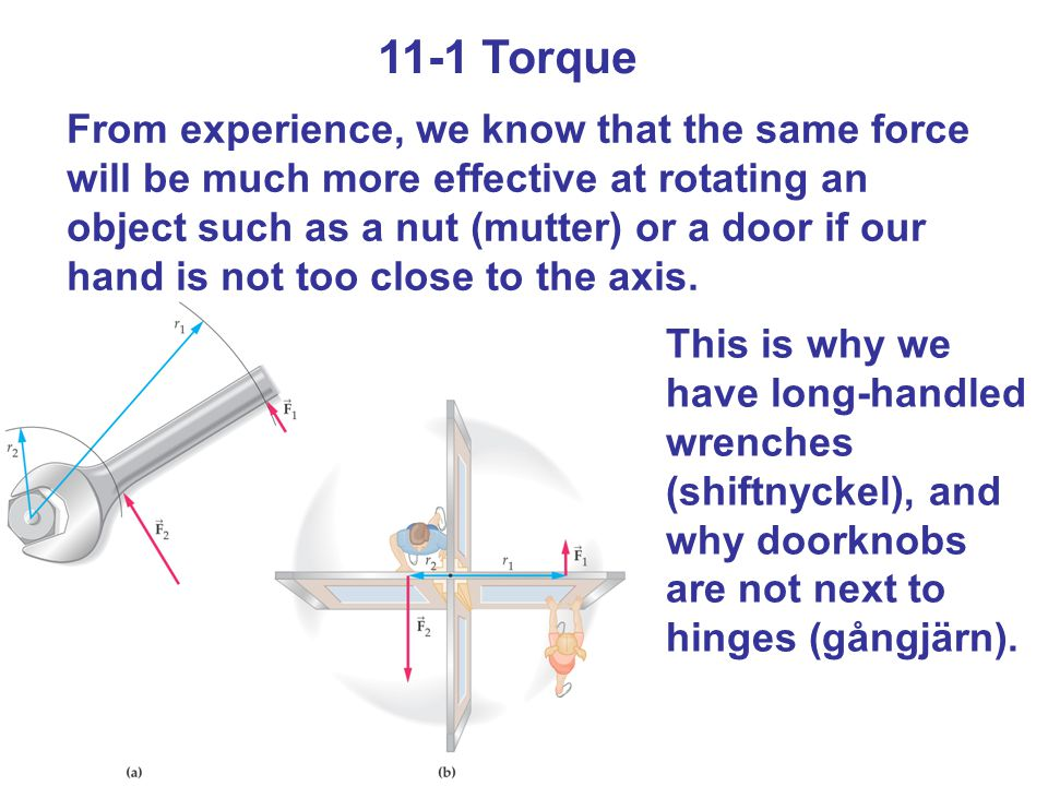 11-1 Torque We define a quantity called torque: The torque increases as the force increases, and also as the distance increases.
