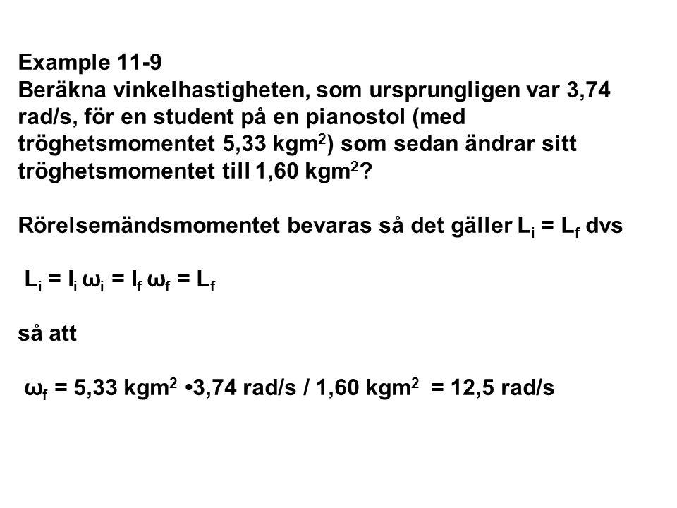 Example 11-9 Beräkna vinkelhastigheten, som ursprungligen var 3,74 rad/s, för en student på en pianostol (med tröghetsmomentet 5,33 kgm 2 ) som sedan
